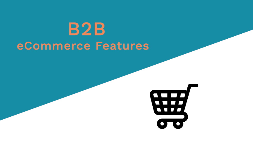 12 Key Features Every B2B eCommerce Website Should Have