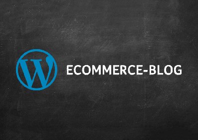 Top Benefits of WordPress for your eCommerce Blog