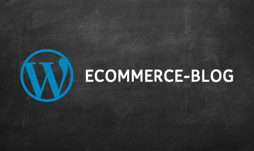 Benefits of WordPress for your eCommerce Blog
